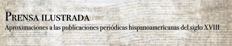 Prensa ilustrada: Aproximaciones a las publicaciones periódicas hispanoamericanas del siglo XVIII